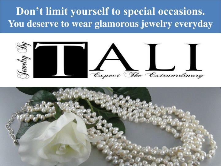 Don't limit yourself to special occasions.