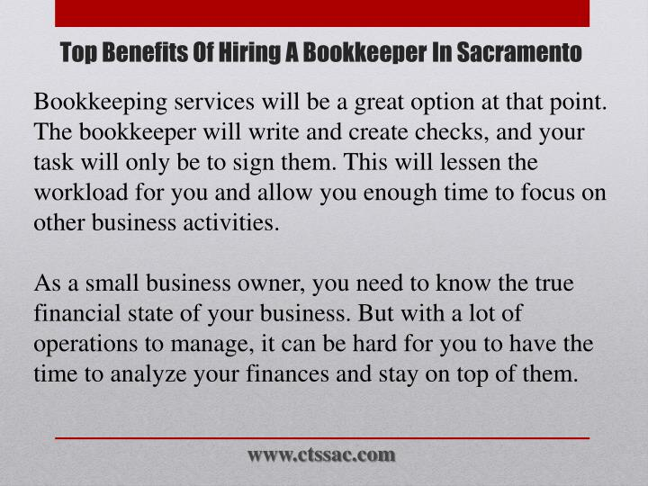 Bookkeeping services will be a great option at that point. The bookkeeper will write and create checks, and your task will only be to sign them. This will lessen the workload for you and allow you enough time to focus on other business activities.