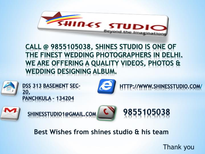 Call @ 9855105038, Shines Studio is one of the finest wedding photographers in Delhi. We are offering a quality videos, photos & wedding designing Album.
