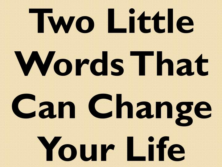 Two Little Words That Can Change Your Life