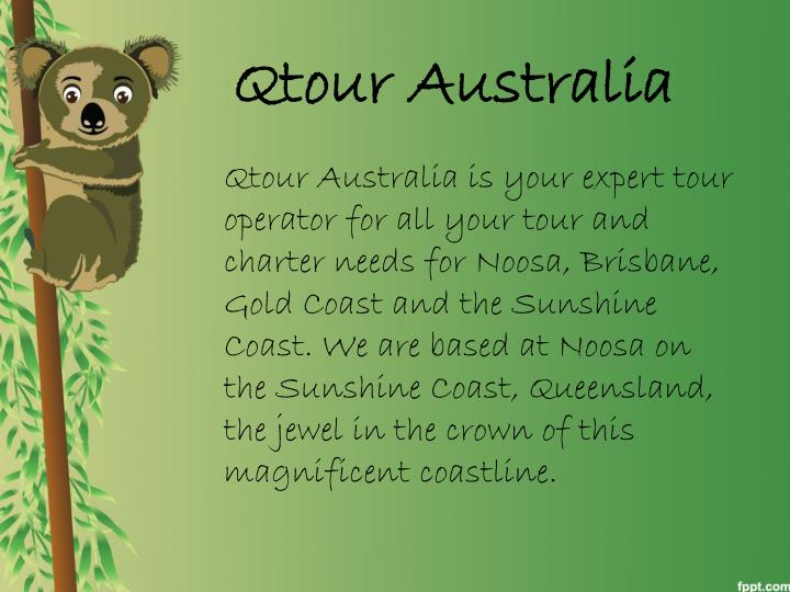 Qtour Australia is your expert tour operator for all your tour and charter needs for Noosa, Brisbane, Gold Coast and the Sunshine Coast. We are based at Noosa on the Sunshine Coast, Queensland, the jewel in the crown of this magnificent coastline.