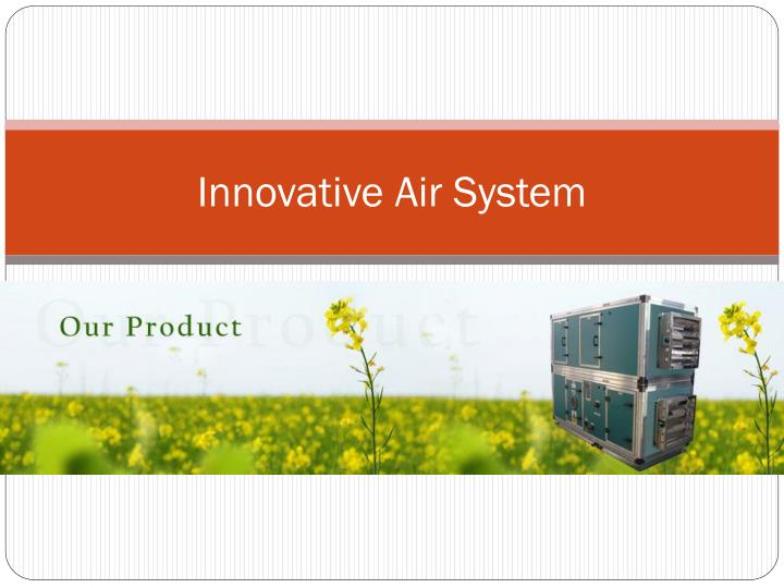 Innovative air system
