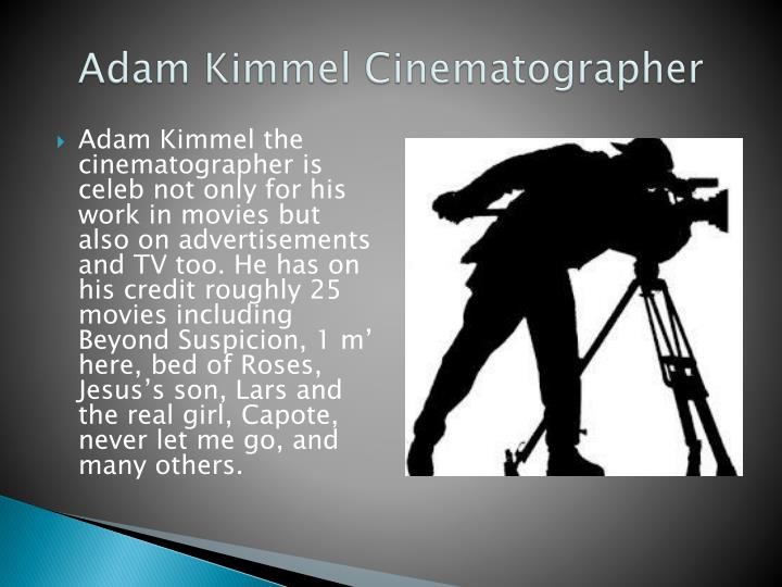 Adam Kimmel Cinematographer