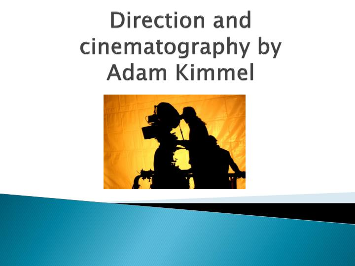 Direction and cinematography by adam kimmel
