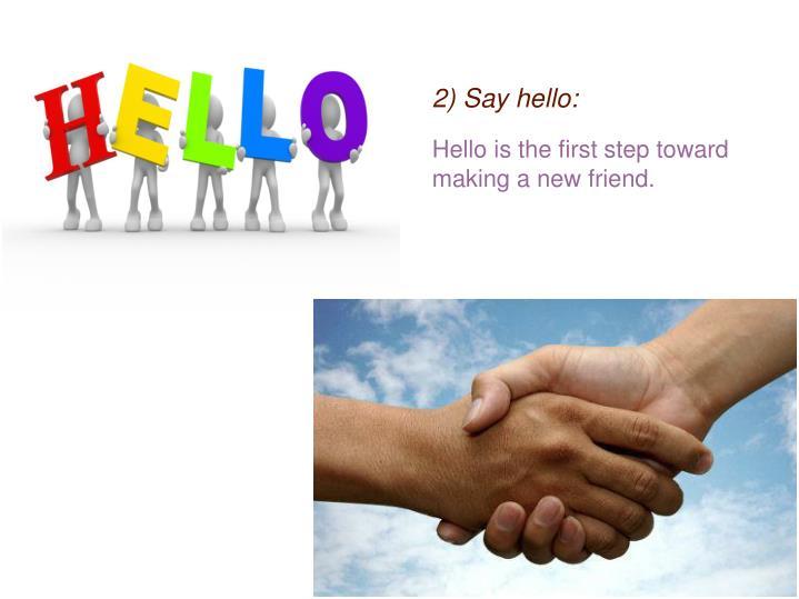 2) Say hello:
