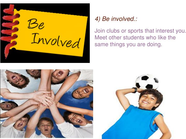 4) Be involved.: