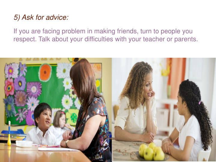 5) Ask for advice: