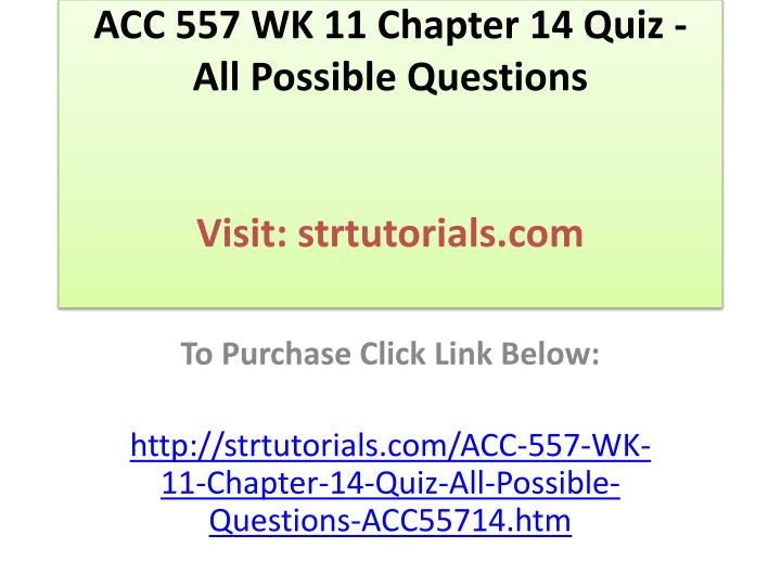 Acc 557 wk 11 chapter 14 quiz all possible questions visit strtutorials com
