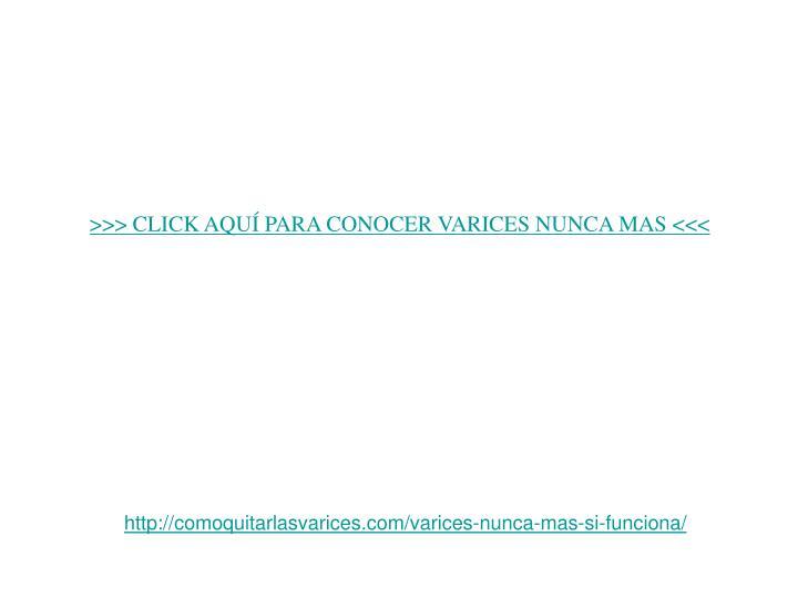 >>> CLICK AQU PARA CONOCER VARICES NUNCA MAS <<<