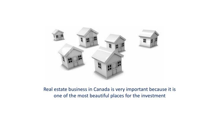 Real estate business in Canada is very important because it is one of the most beautiful places for ...