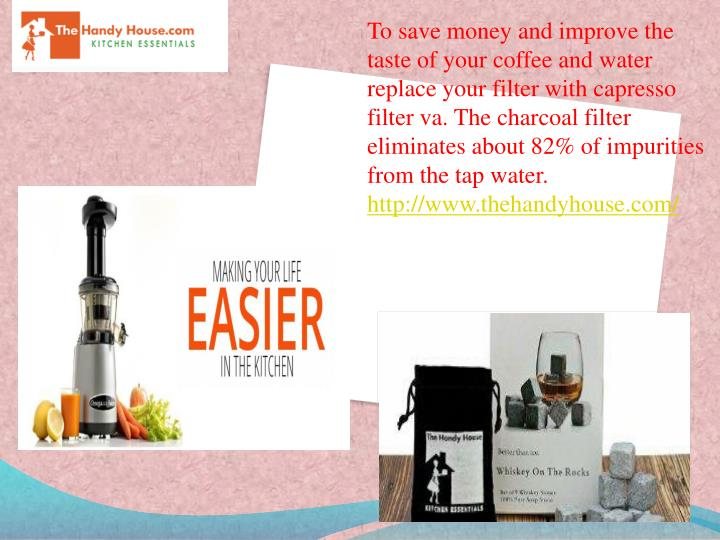 To save money and improve the taste of your coffee and water replace your filter with