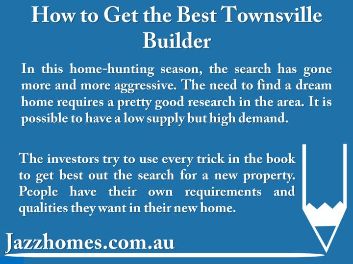 How to get the best townsville builder