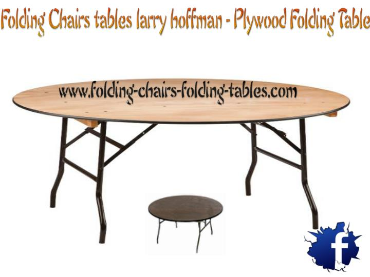 Folding chairs tables larry hoffman plywood folding table