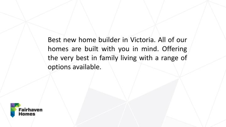 Best new home builder in Victoria. All of our homes are built with you in mind. Offering the very be...