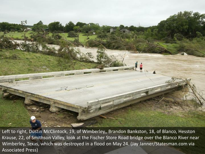 Left to right, Dustin McClintock, 19, of Wimberley,, Brandon Bankston, 18, of Blanco, Hesston Krause, 22, of Smithson Valley, look at the Fischer Store Road bridge over the Blanco River near Wimberley, Texas, which was destroyed in a flood on May 24. (Jay Janner/Statesman.com via Associated Press)