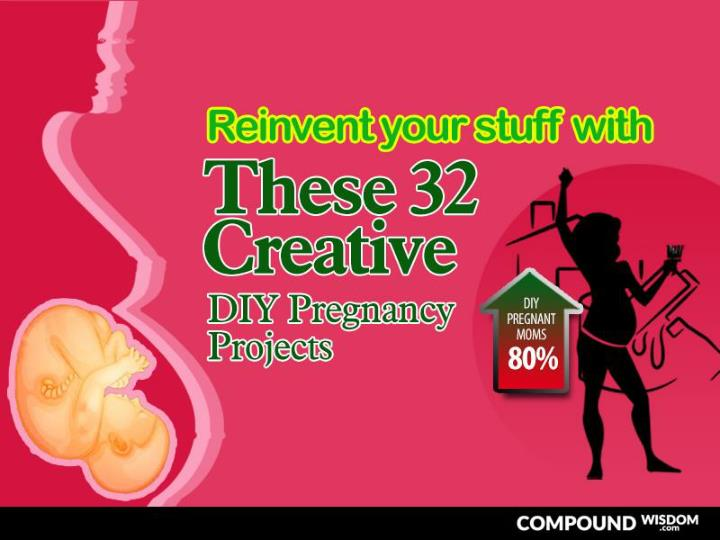 Reinvent your stuff with these 32 creative diy pregnancy pro