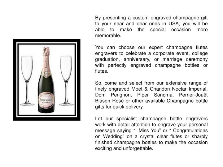 By presenting a custom engraved champagne gift to your near and dear ones in USA, you will be able to make the special occasion more memorable.