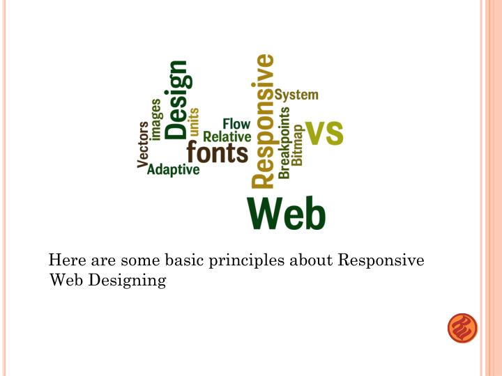 Here are some basic principles about Responsive Web Designing
