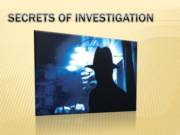 Secrets of investigation