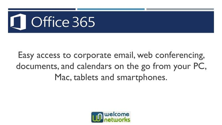 Easy access to corporate email, web conferencing, documents, and calendars on the go from your PC, Mac, tablets and smartphones