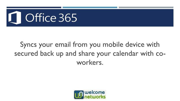 Syncs your email from you mobile device with secured back up and share your calendar with co-workers