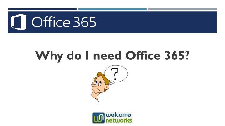 Why do I need Office 365?