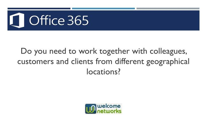 Do you need to work together with colleagues, customers and clients from different geographical locations?