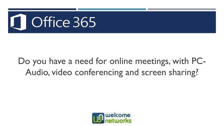 Do you have a need for online meetings, with PC-Audio, video conferencing and screen sharing?