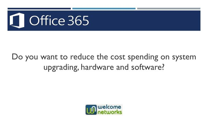 Do you want to reduce the cost spending on system upgrading, hardware and software