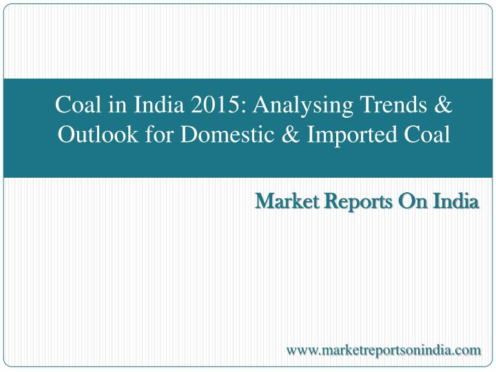 Coal in india 2015 analysing trends outlook for domestic imported coal