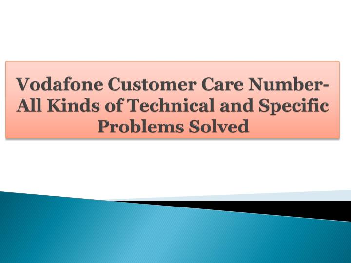Vodafone customer care number all kinds of technical and specific problems solved
