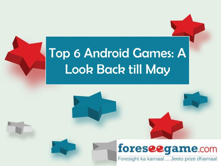 Top 6 android games a look back till may