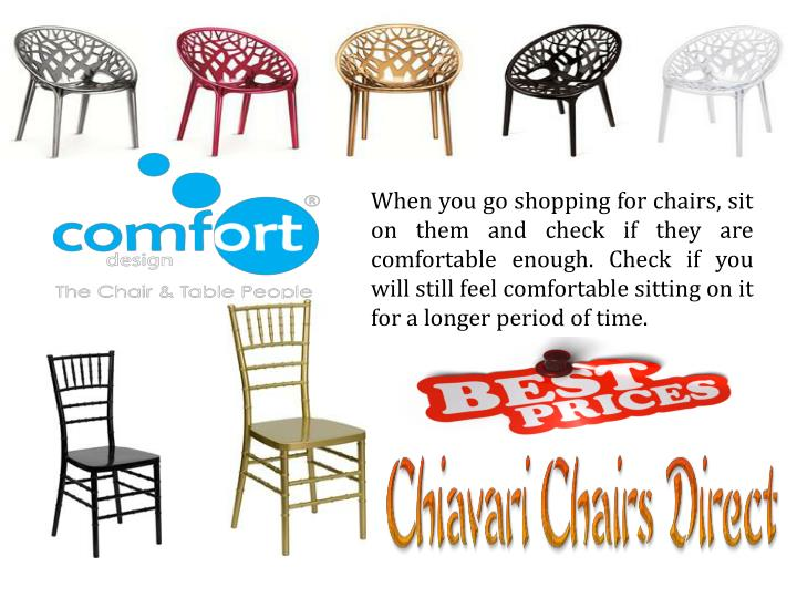 When you go shopping for chairs, sit on them and check if they are comfortable enough. Check if you ...