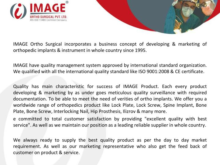 IMAGE Ortho Surgical incorporates a business concept of developing & marketing of orthopedic implants & instrument in whole country since 1995.