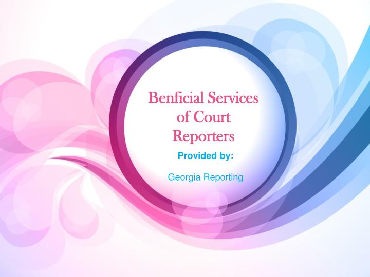Benficial services of court reporters