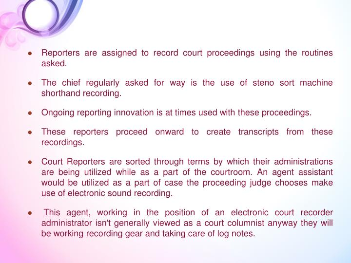 Reporters are assigned to record court proceedings using the routines asked.