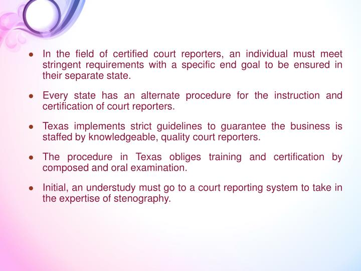 In the field of certified court reporters, an individual must meet stringent requirements with a specific end goal to be ensured in their separate state.