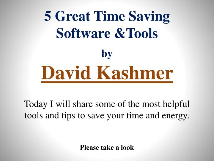 5 great time saving software tools by david kashmer