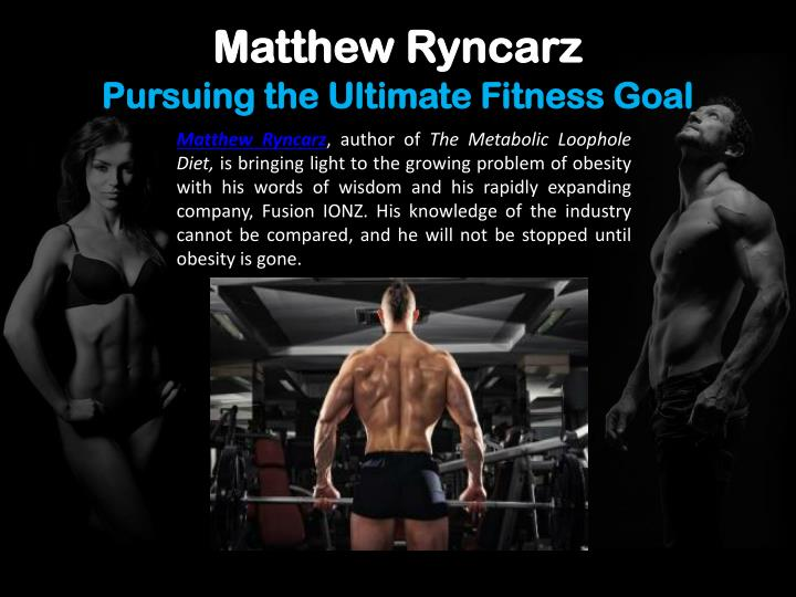Matthew ryncarz pursuing the ultimate fitness goal