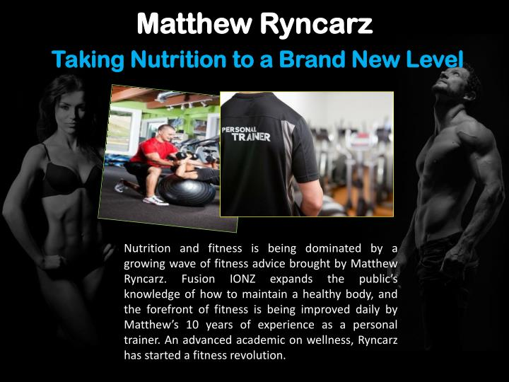 Matthew ryncarz taking nutrition to a brand new level