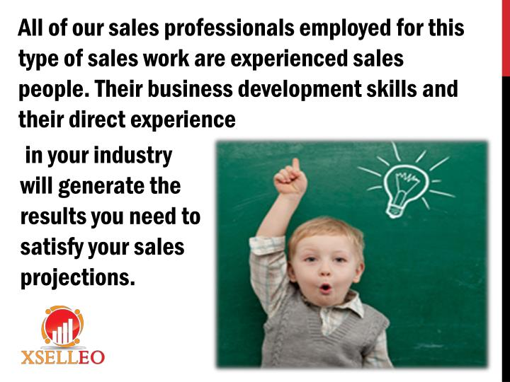 All of our sales professionals employed for this type of sales work are experienced sales people.