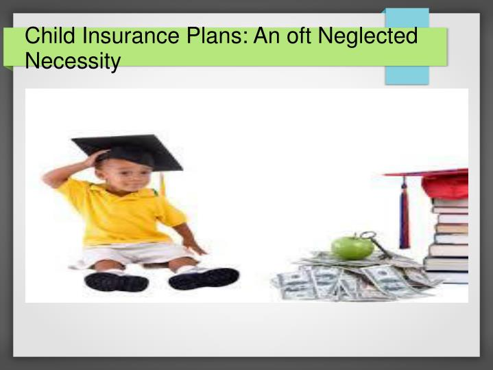 Child insurance plans an oft neglected necessity