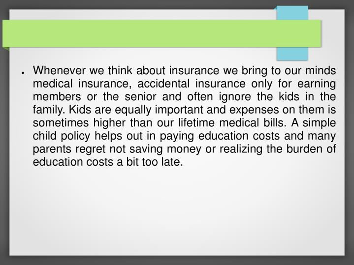 Whenever we think about insurance we bring to our minds medical insurance, accidental insurance only...