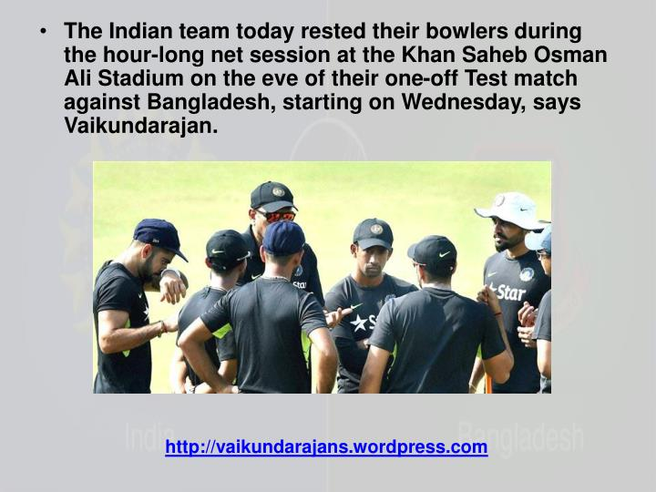 The Indian team today rested their bowlers during the hour-long net session at the Khan