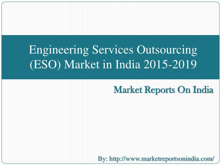 Engineering services outsourcing eso market in india 2015 2019