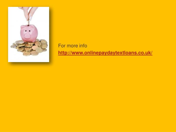 For more info http www onlinepaydaytextloans co uk