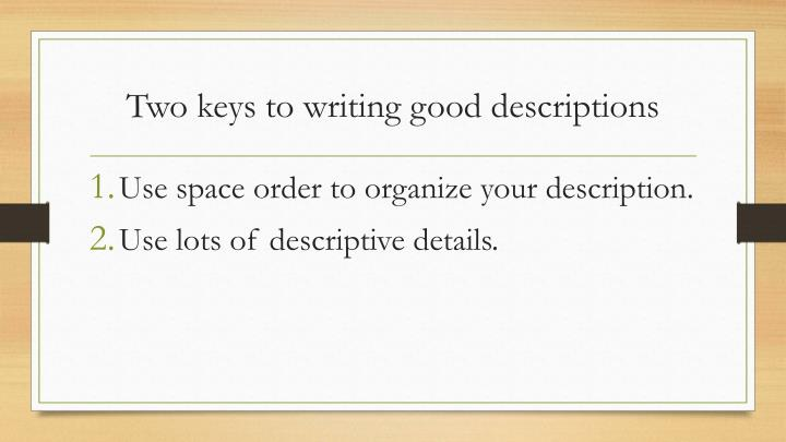 Two keys to writing good descriptions