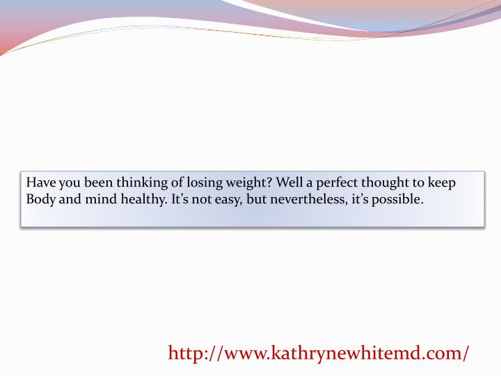 Have you been thinking of losing weight? Well a perfect thought to keep