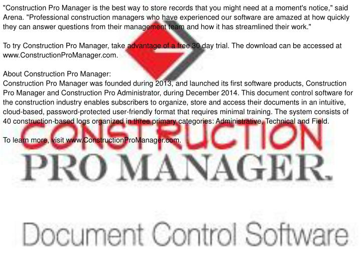"""Construction Pro Manager is the best way to store records that you might need at a moment's notice,"" said Arena. ""Professional construction managers who have experienced our software are amazed at how quickly they can answer questions from their management team and how it has streamlined their work."""