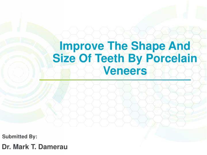 Improve The Shape And Size Of Teeth By Porcelain Veneers